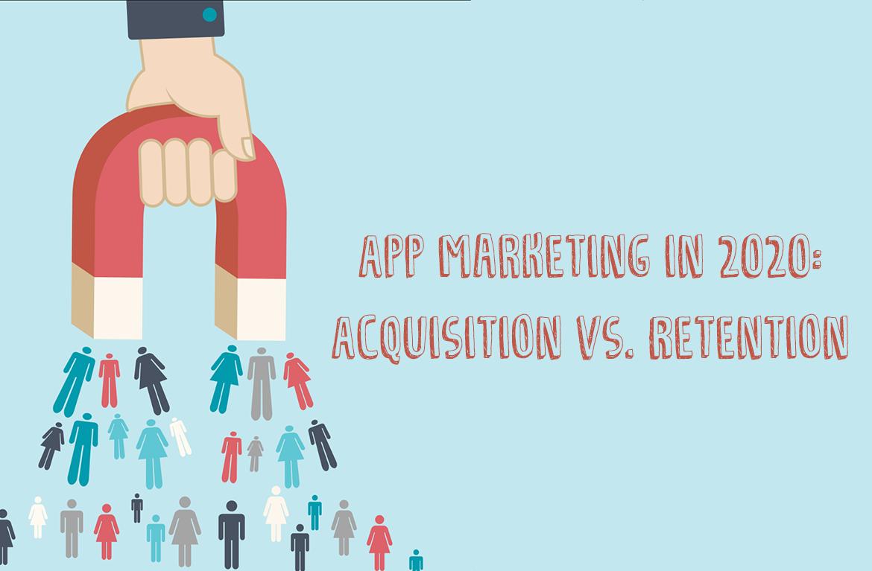 App Marketing in 2020: Acquisition vs. Retention