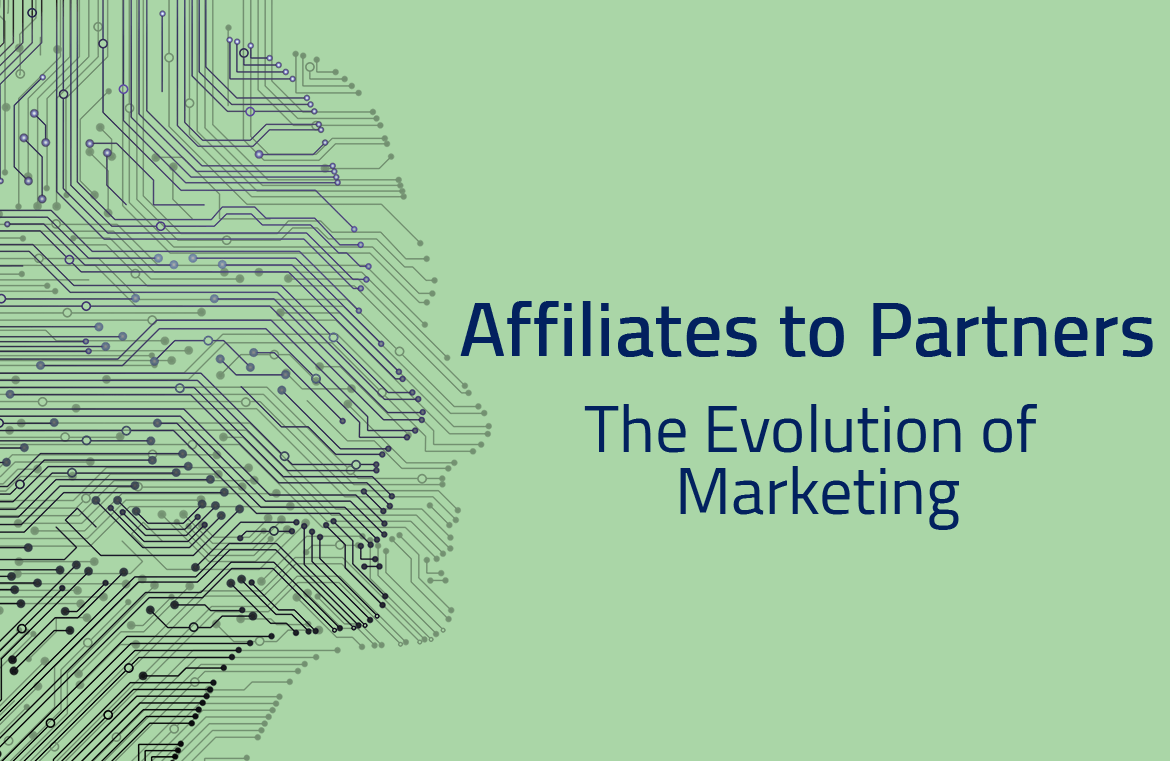 Affiliates to Partners – The Evolution of Marketing