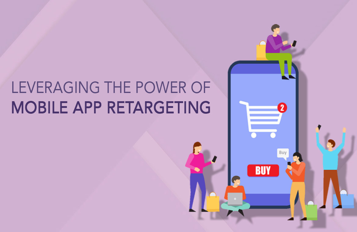 Leveraging The Power of Mobile App Retargeting