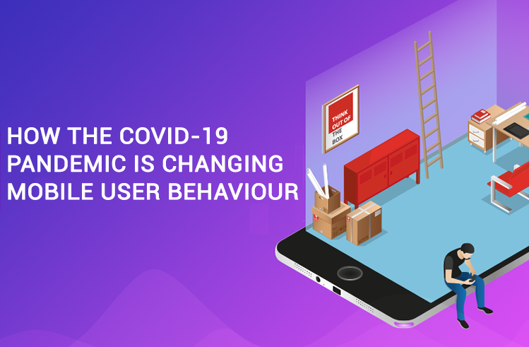 How the COVID-19 Pandemic Is Changing Mobile User Behaviour