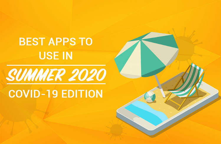 Best Apps To Use In Summer 2020: COVID-19 Edition